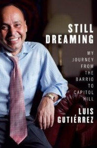 Congressman Luis Gutiérrez recounts his life in Still Dreaming: My Journey from the Barrio to Capitol Hill