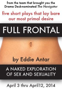 <i>Full Frontal</i> is an evening of five short plays about sex and sexuality, all written by Antar.