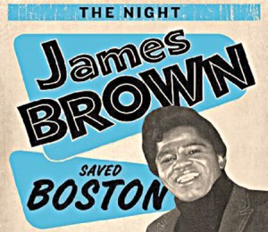 <i>The Night James Brown Saved Boston</i> is a documentary about James Brown's historic concert the day after the assassination of Dr Martin Luther King.